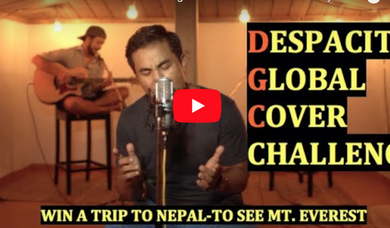 """DESPACITO"" Global Cover Challenge INITIATION – Winners Fly to Nepal to see Mt. Everest."