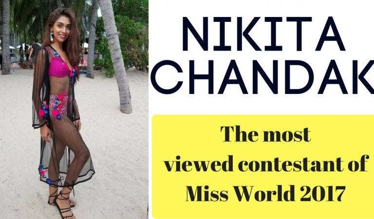 Nikita Chandak, the most viewed contestant of Miss World 2017 on youtube